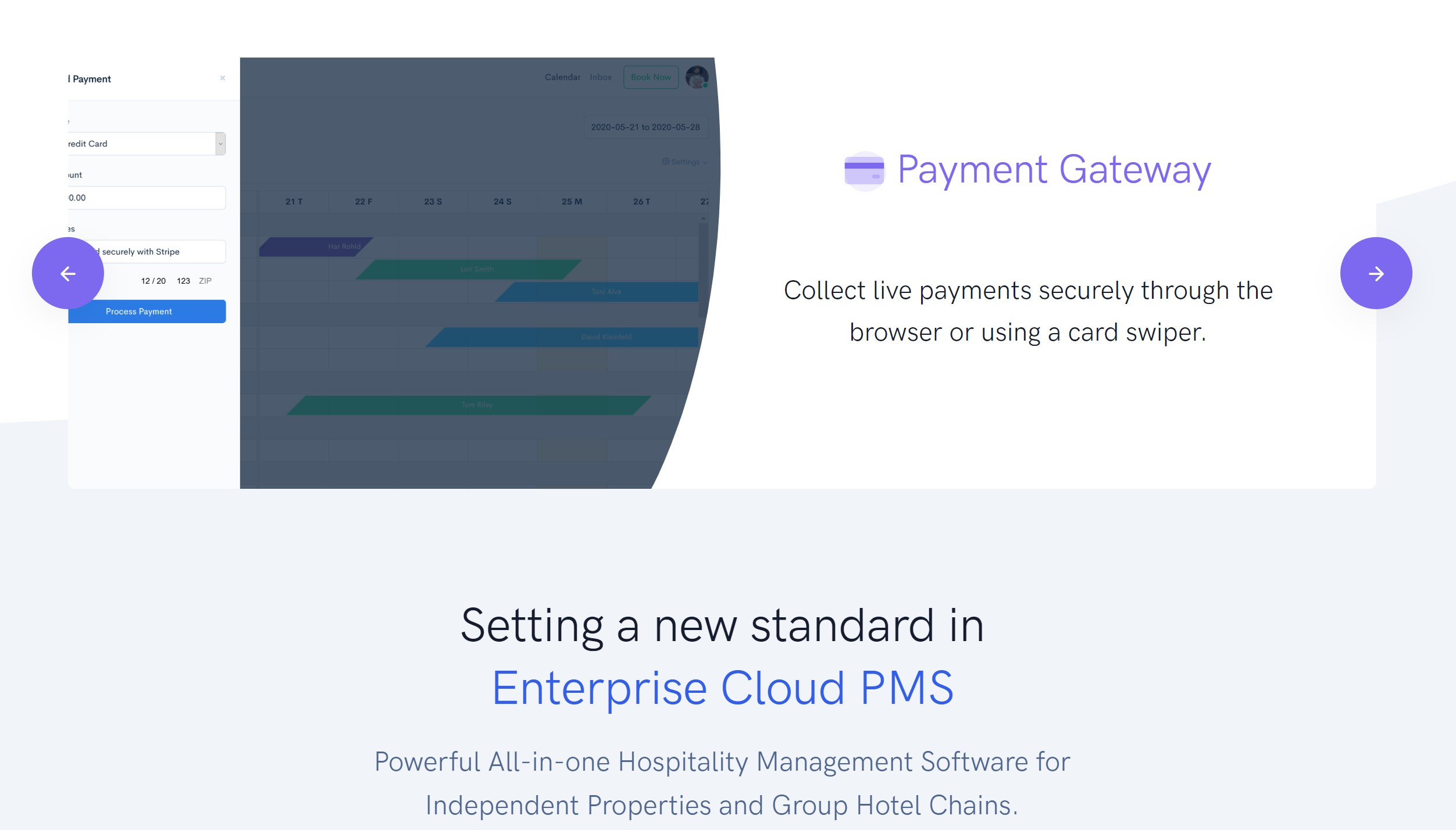 Hotel Payment Gateway Process live payments through the browser or using a card swiper. Your payment data is stored safely with your processor.